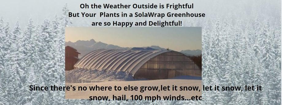 Greenhouse plastic SolaWrap loves snowl loads